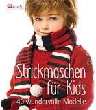 STRICKMASCHEN F�R KIDS, 40 WUNDERVOLLE MODELLE IN DEN GR�SSEN 98 BIS 152